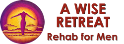 Rehab for Men A WISE Retreat ▪ Northern CA and US